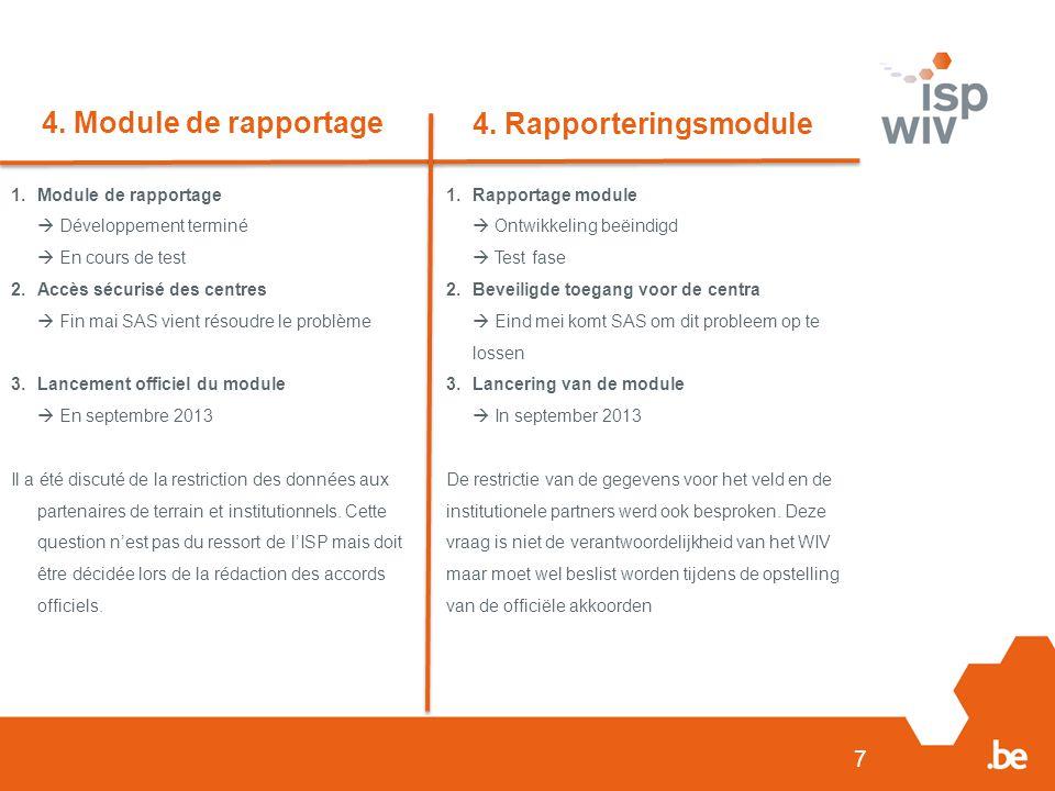 7 4. Module de rapportage 4. Rapporteringsmodule 1.Module de rapportage  Développement terminé  En cours de test 2.Accès sécurisé des centres  Fin