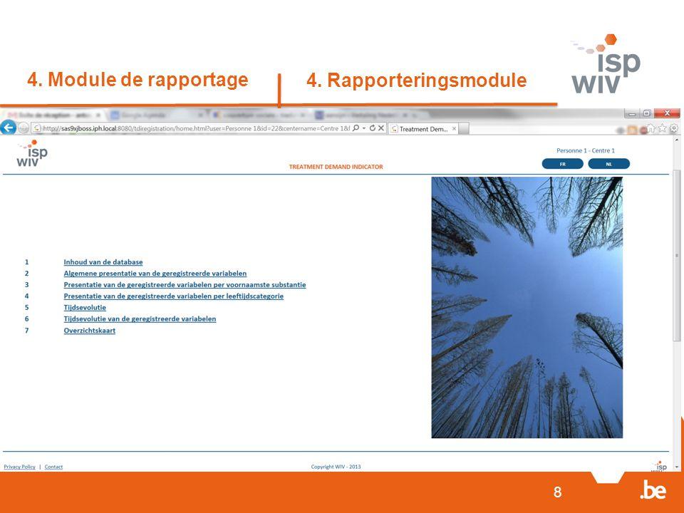 8 4. Module de rapportage 4. Rapporteringsmodule 1.Module de rapportage  Développement terminé  En cours de test 2.Accès sécurisé des centres  Fin
