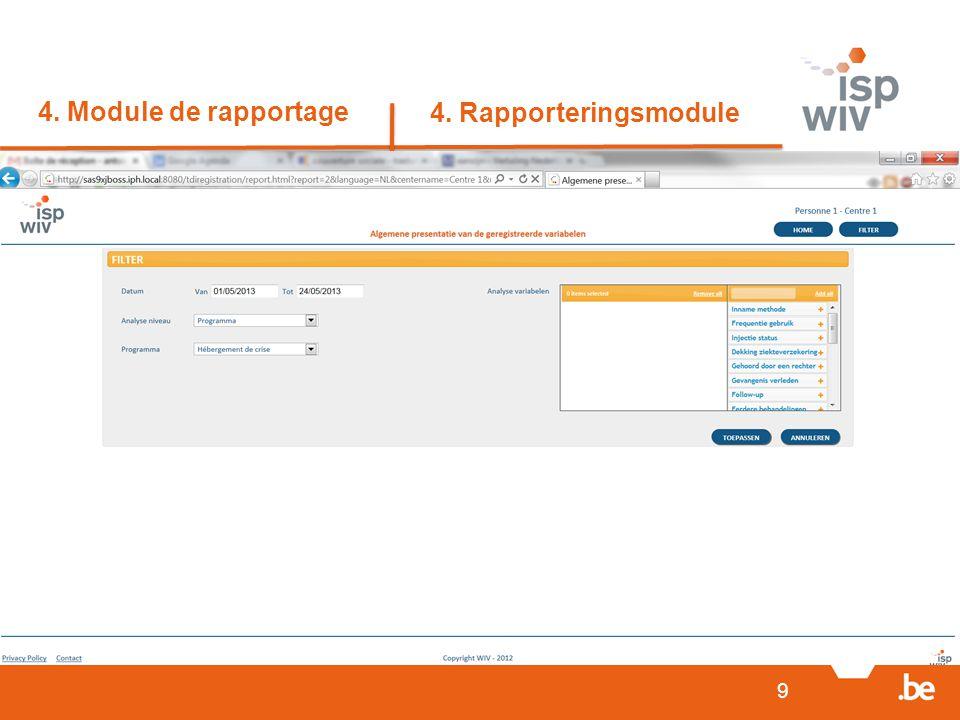 9 4. Module de rapportage 4. Rapporteringsmodule 1.Module de rapportage  Développement terminé  En cours de test 2.Accès sécurisé des centres  Fin