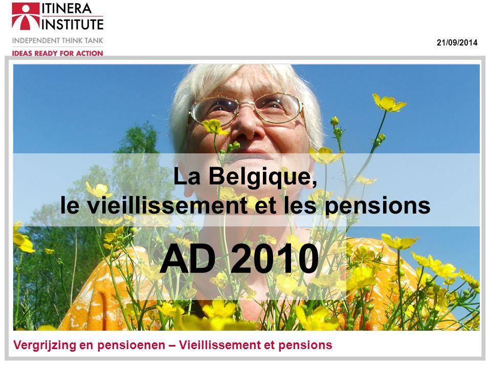 21/09/2014 La Belgique, le vieillissement et les pensions AD 2010 Vergrijzing en pensioenen – Vieillissement et pensions
