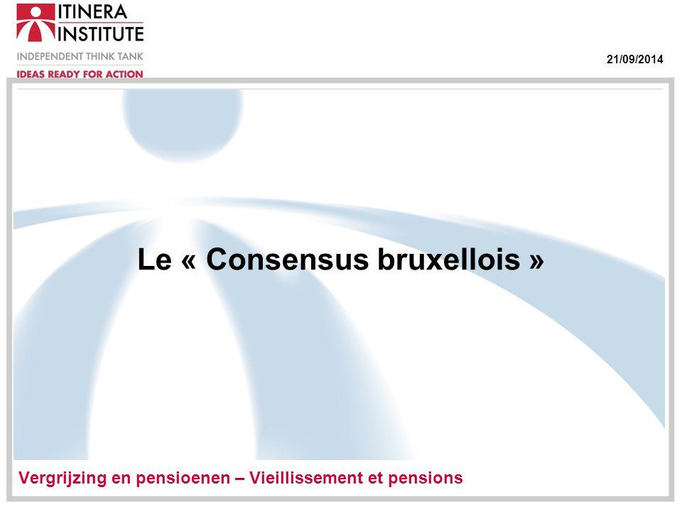 21/09/2014 Le « Consensus bruxellois » Vergrijzing en pensioenen – Vieillissement et pensions