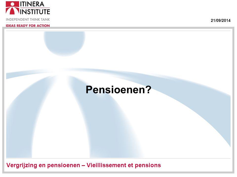 21/09/2014 Pensioenen Vergrijzing en pensioenen – Vieillissement et pensions