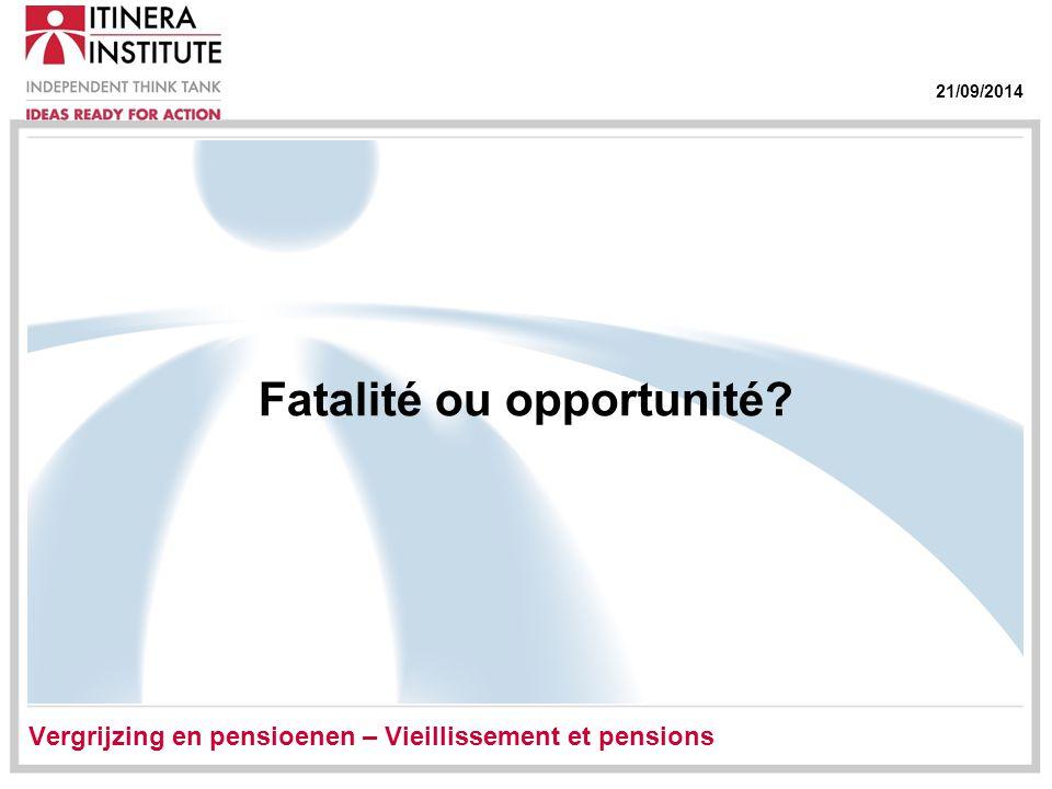 21/09/2014 Fatalité ou opportunité Vergrijzing en pensioenen – Vieillissement et pensions