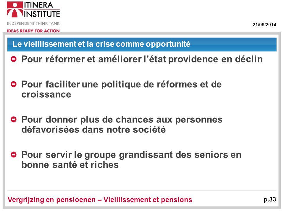 21/09/2014 Vergrijzing en pensioenen – Vieillissement et pensions p.33 Le vieillissement et la crise comme opportunité Pour réformer et améliorer l'ét