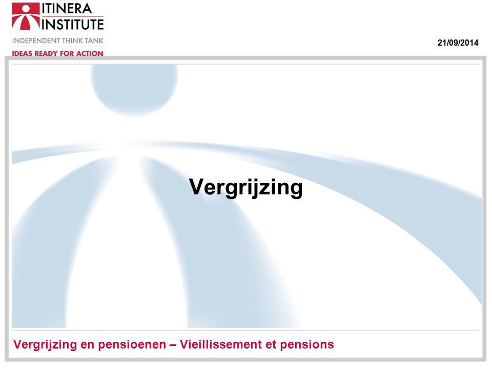 21/09/2014 Vergrijzing Vergrijzing en pensioenen – Vieillissement et pensions