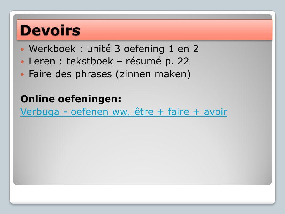 DevoirsDevoirs Werkboek : unité 3 oefening 1 en 2 Leren : tekstboek – résumé p.