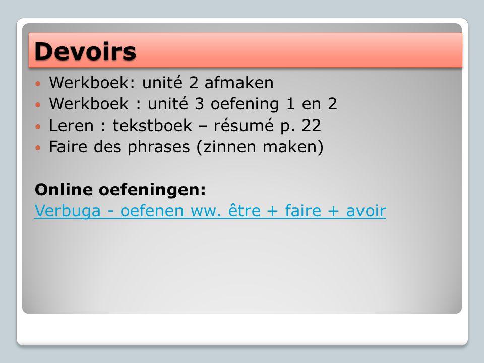 DevoirsDevoirs Werkboek: unité 2 afmaken Werkboek : unité 3 oefening 1 en 2 Leren : tekstboek – résumé p.