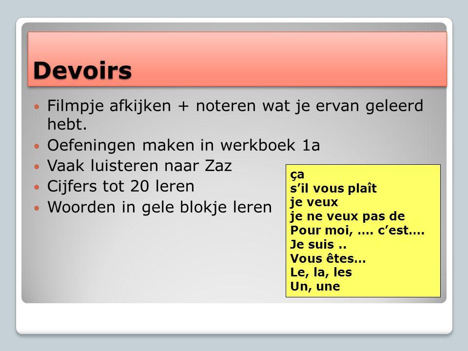 DevoirsDevoirs Filmpje afkijken + noteren wat je ervan geleerd hebt.