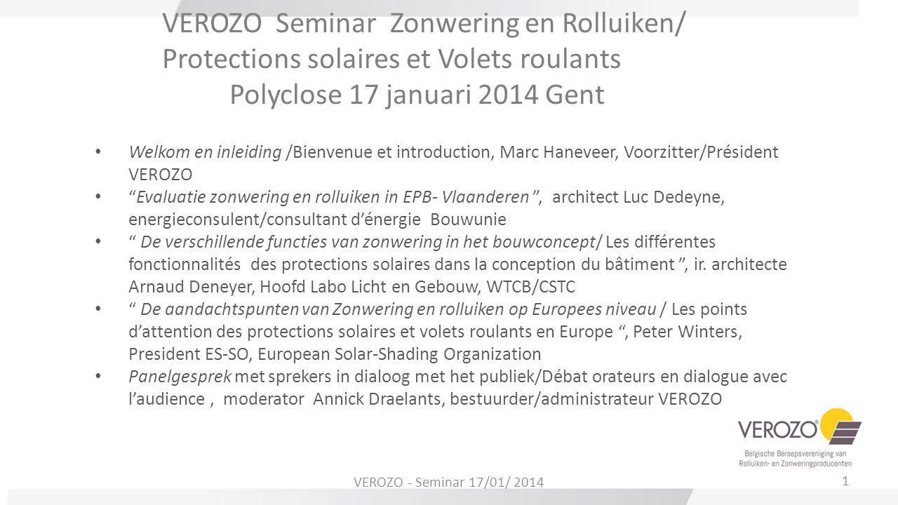 VEROZO Seminar Zonwering en Rolluiken/ Protections solaires et Volets roulants Polyclose 17 januari 2014 Gent Welkom en inleiding /Bienvenue et introd