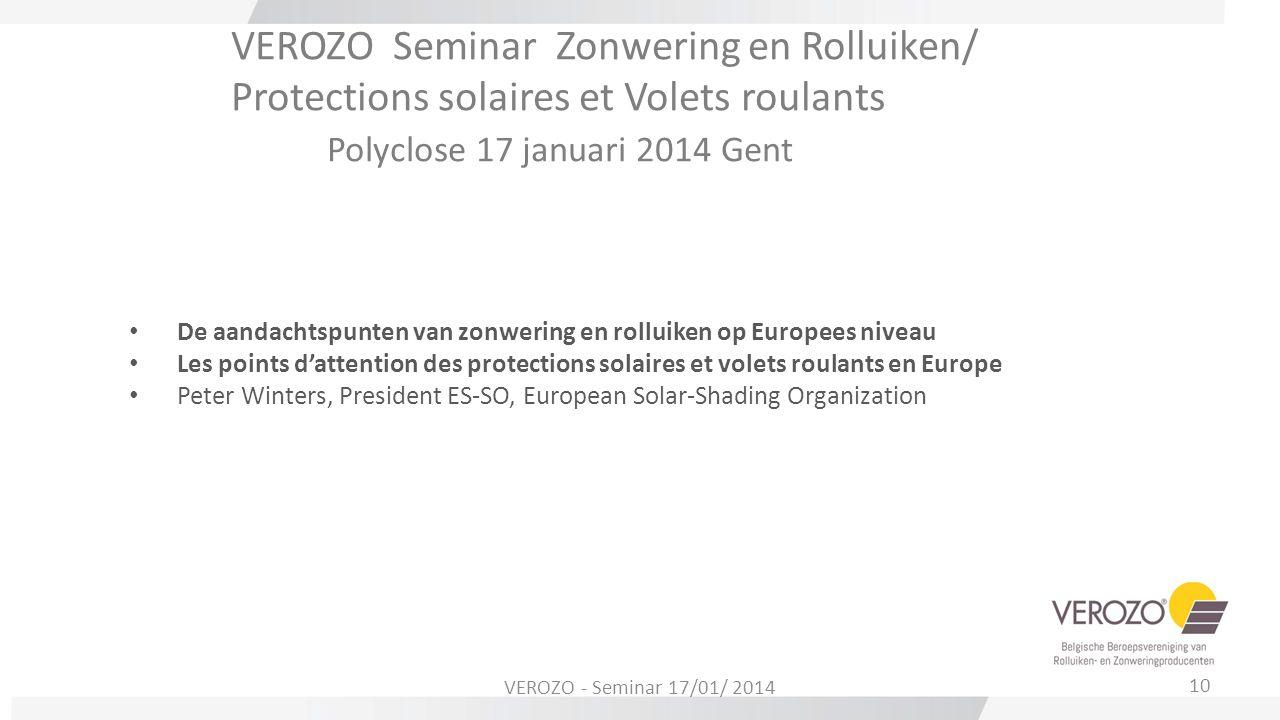 VEROZO Seminar Zonwering en Rolluiken/ Protections solaires et Volets roulants Polyclose 17 januari 2014 Gent De aandachtspunten van zonwering en roll