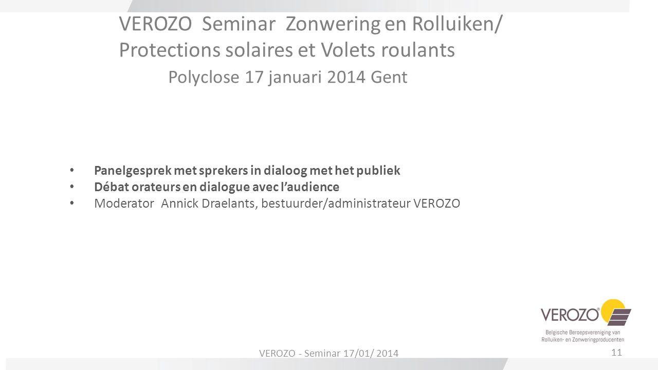 VEROZO Seminar Zonwering en Rolluiken/ Protections solaires et Volets roulants Polyclose 17 januari 2014 Gent Panelgesprek met sprekers in dialoog met