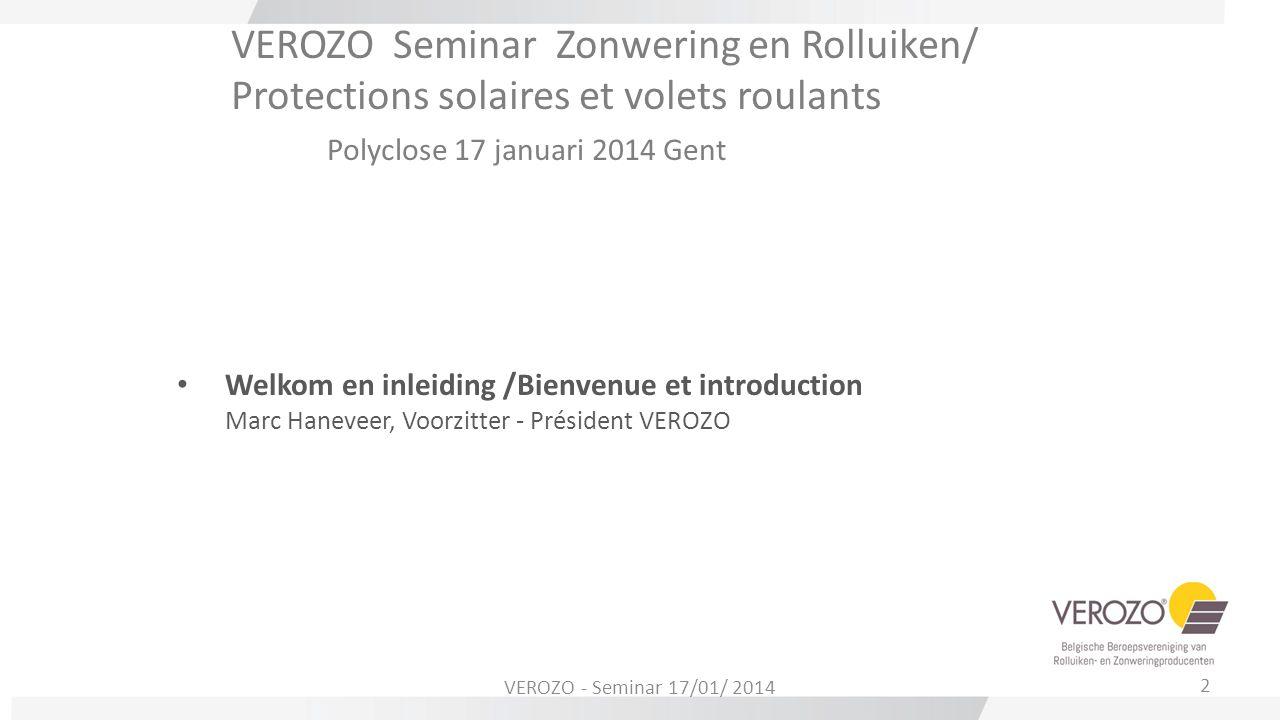 VEROZO Seminar Zonwering en Rolluiken Polyclose 17 januari 2014 Gent  VEROZO : wie zijn wij .