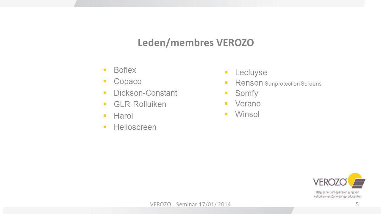 VEROZO - Seminar 17/01/ 20146  VEROZO actief  VEROZO kennis - en informatiecentrum voor zonwering (binnen/buiten- dynamisch en structureel) en rolluiken en hun bijdrage in energieprestaties van woningen/gebouwen (EPB - pad naar bijna energie neutraal bouwen 2020)  Communicatie- en informatiepunt naar consumenten, bouwprofessionelen, overheid  www.verozo.be www.verozo.be  VEROZO - Nieuwsbrief – eerste editie januari 2014 : schrijf je in www.verozo.be/nieuwsbriefwww.verozo.be/nieuwsbrief  Aandacht voor het belang van rolluiken en zonwering in energie-efficiëntie en binnenklimaat (comfort) gebouwen: opvolging regelgeving en gesprekspartner overheid/ bouwpartners/energie- administraties/wetenschappelijke instellingen/hoger onderwijs  Uitvoeren en deelnemen aan marktstudies die technische en wetenschappelijke info aanreiken over nuttige bijdrage zonwering en rolluiken.