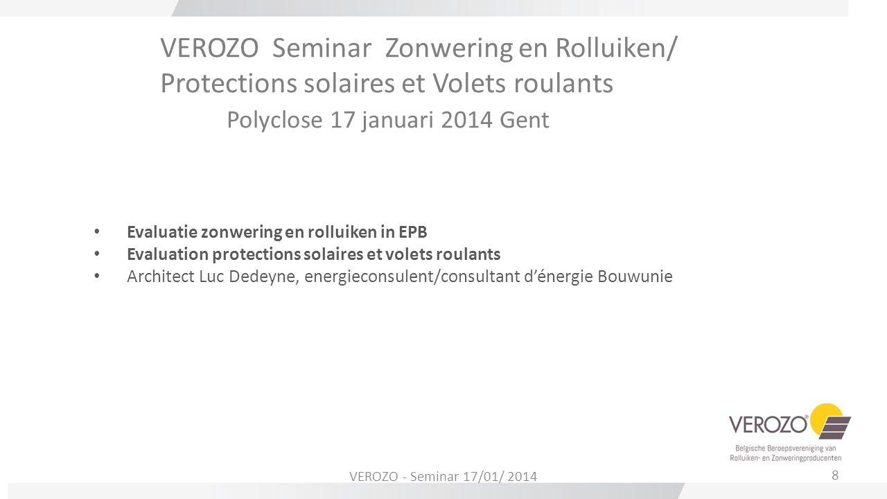 VEROZO Seminar Zonwering en Rolluiken/ Protections solaires et Volets roulants Polyclose 17 januari 2014 Gent Evaluatie zonwering en rolluiken in EPB