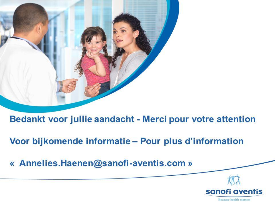 15 Bedankt voor jullie aandacht - Merci pour votre attention Voor bijkomende informatie – Pour plus d'information « Annelies.Haenen@sanofi-aventis.com »