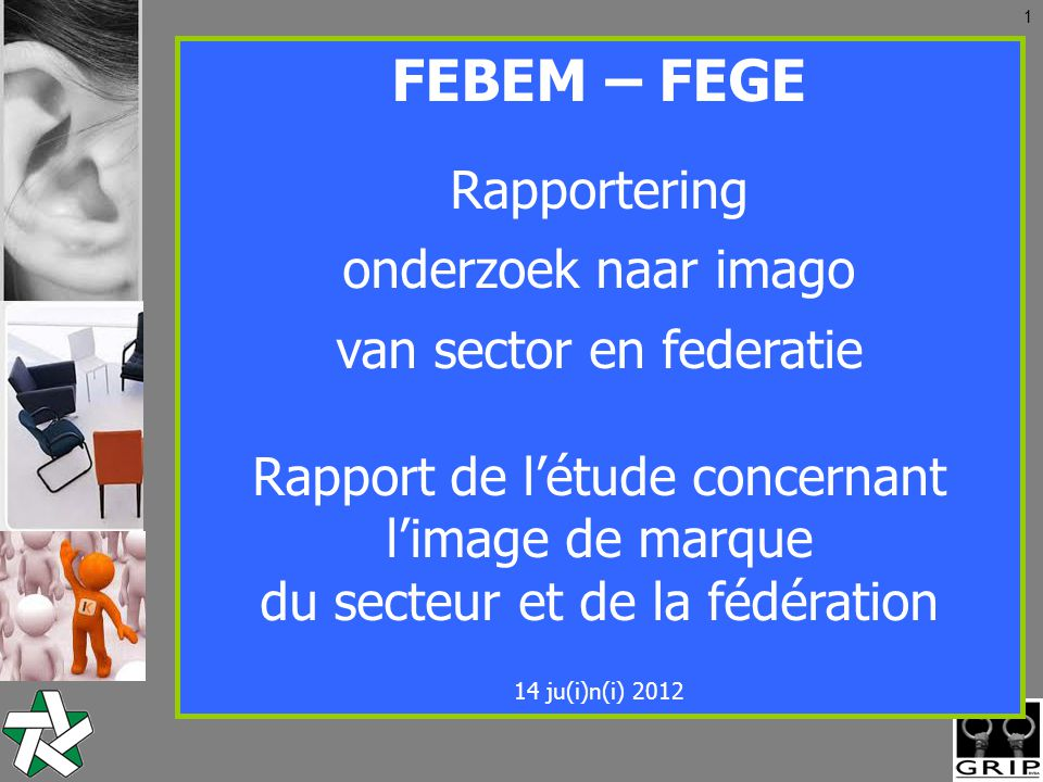 2 Contexte Objectif –Définir l'image reflétée par : le secteur la fédération Groupes cibles –Parties intéressées n = 16 (12 Nl.