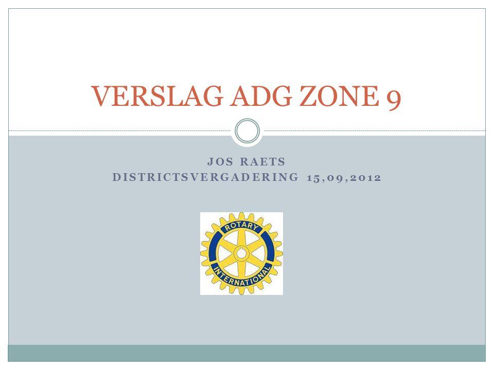 JOS RAETS DISTRICTSVERGADERING 15,09,2012 VERSLAG ADG ZONE 9