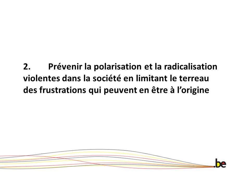 2.Prévenir la polarisation et la radicalisation violentes dans la société en limitant le terreau des frustrations qui peuvent en être à l'origine