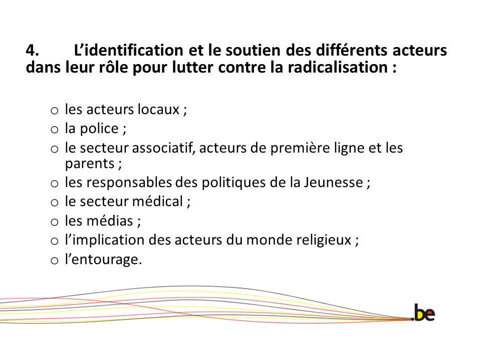 4. L'identification et le soutien des différents acteurs dans leur rôle pour lutter contre la radicalisation : o les acteurs locaux ; o la police ; o