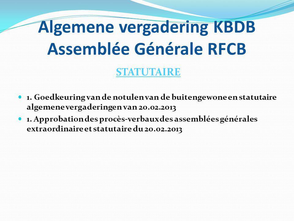 Algemene vergadering KBDB Assemblée Générale RFCB STATUTAIRE 1. Goedkeuring van de notulen van de buitengewone en statutaire algemene vergaderingen va