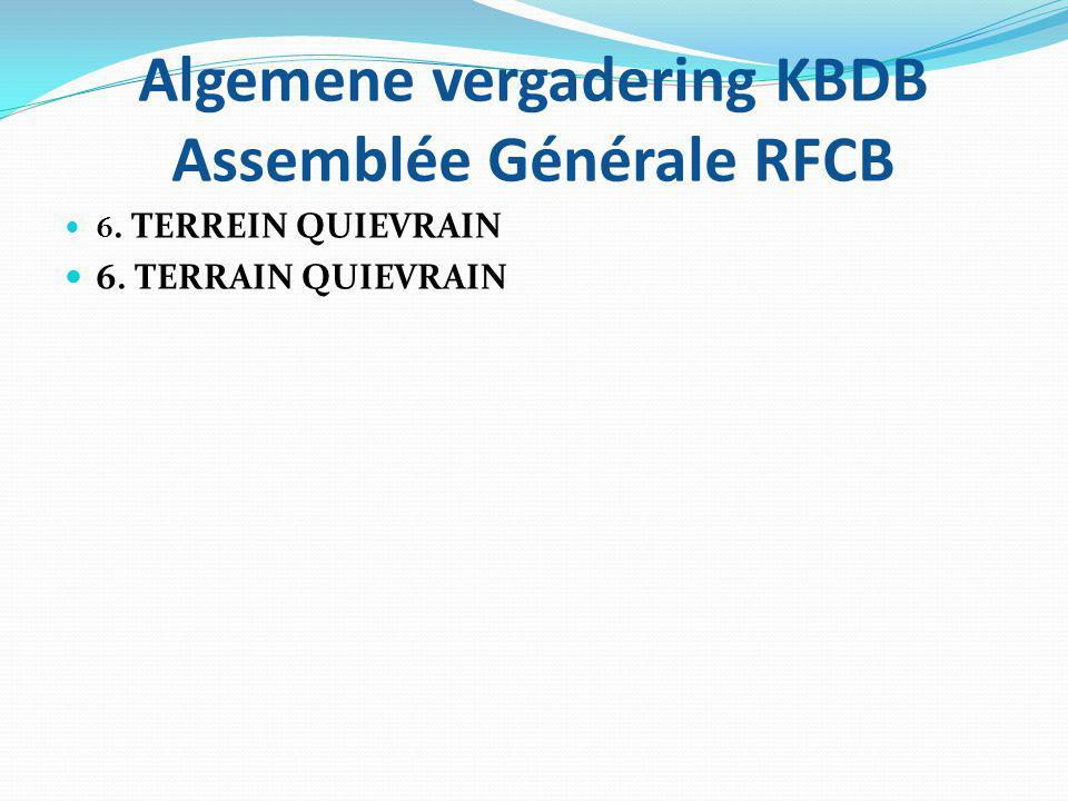 Algemene vergadering KBDB Assemblée Générale RFCB 6. TERREIN QUIEVRAIN 6. TERRAIN QUIEVRAIN