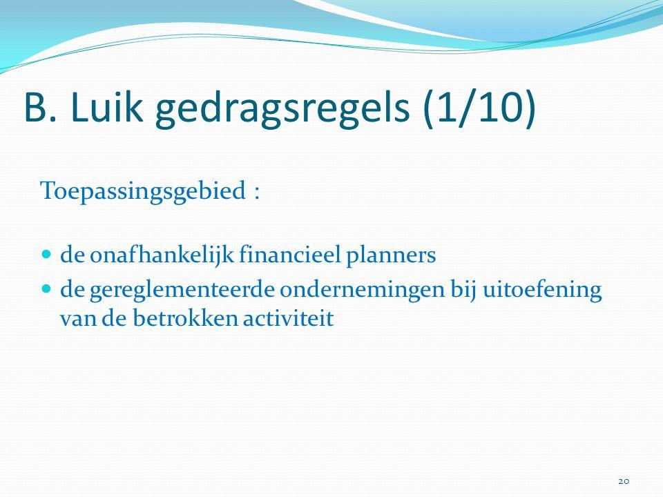 B. Luik gedragsregels (1/10) Toepassingsgebied : de onafhankelijk financieel planners de gereglementeerde ondernemingen bij uitoefening van de betrokk