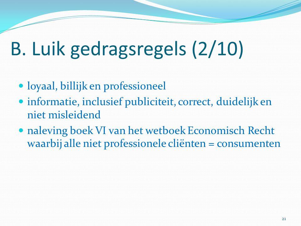 B. Luik gedragsregels (2/10) loyaal, billijk en professioneel informatie, inclusief publiciteit, correct, duidelijk en niet misleidend naleving boek V