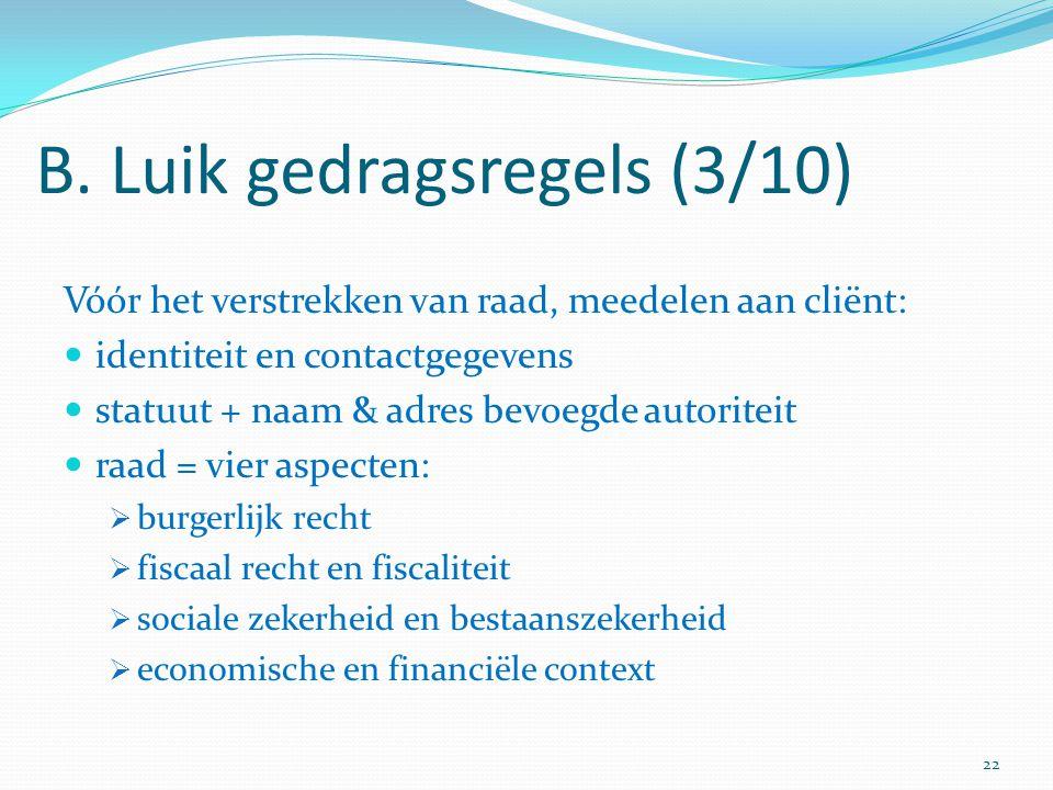 B. Luik gedragsregels (3/10) Vóór het verstrekken van raad, meedelen aan cliënt: identiteit en contactgegevens statuut + naam & adres bevoegde autorit