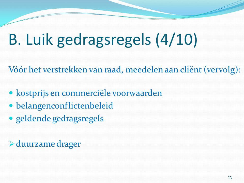 B. Luik gedragsregels (4/10) Vóór het verstrekken van raad, meedelen aan cliënt (vervolg): kostprijs en commerciële voorwaarden belangenconflictenbele