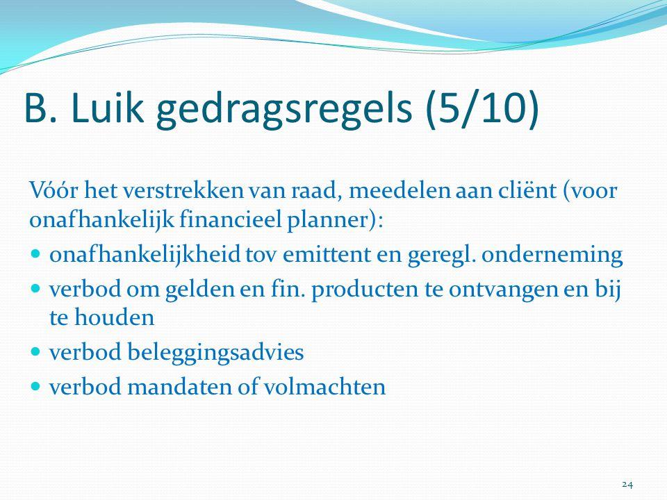 B. Luik gedragsregels (5/10) Vóór het verstrekken van raad, meedelen aan cliënt (voor onafhankelijk financieel planner): onafhankelijkheid tov emitten