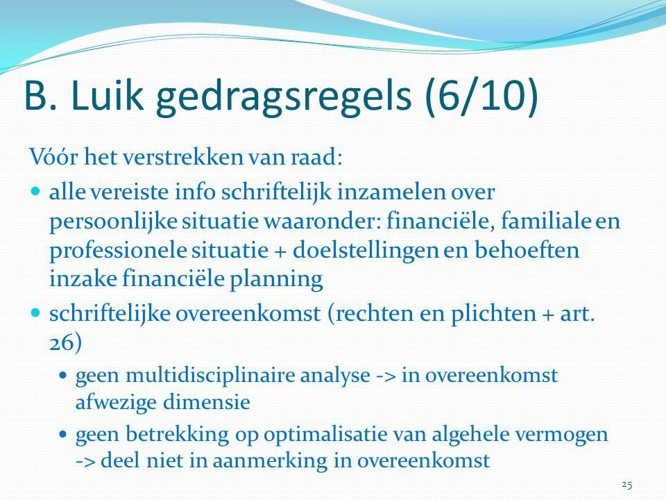 B. Luik gedragsregels (6/10) Vóór het verstrekken van raad: alle vereiste info schriftelijk inzamelen over persoonlijke situatie waaronder: financiële