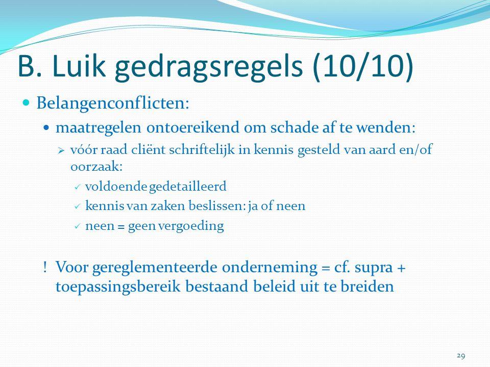 B. Luik gedragsregels (10/10) Belangenconflicten: maatregelen ontoereikend om schade af te wenden:  vóór raad cliënt schriftelijk in kennis gesteld v