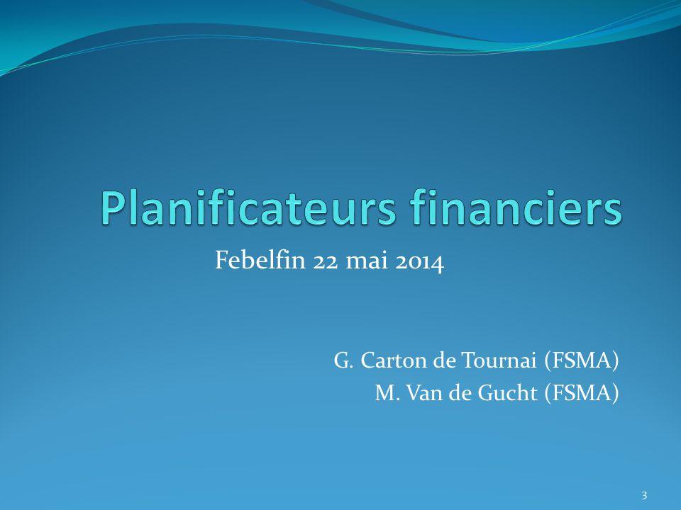 Febelfin 22 mai 2014 G. Carton de Tournai (FSMA) M. Van de Gucht (FSMA) 3