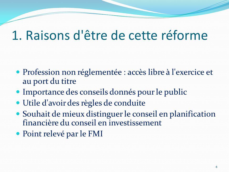 1. Raisons d'être de cette réforme Profession non réglementée : accès libre à l'exercice et au port du titre Importance des conseils donnés pour le pu