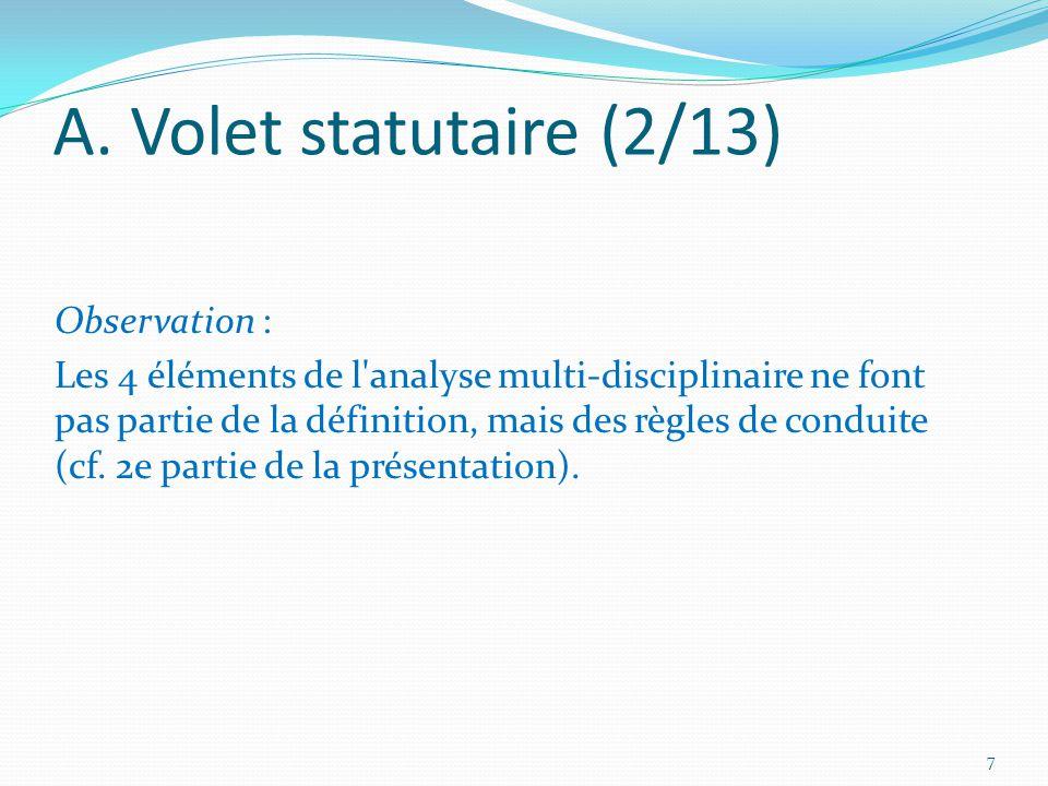 A. Volet statutaire (2/13) Observation : Les 4 éléments de l'analyse multi-disciplinaire ne font pas partie de la définition, mais des règles de condu