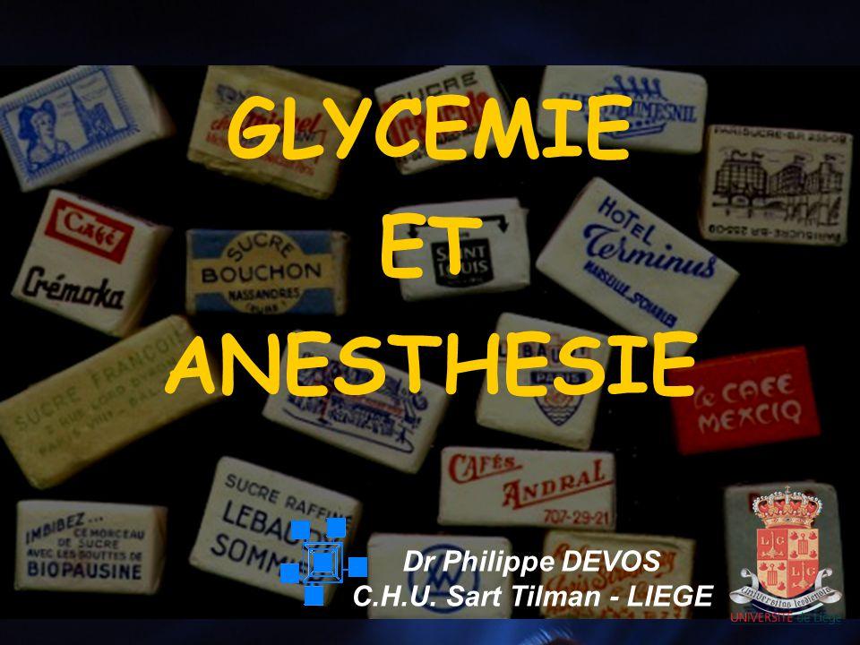 GLYCEMIE ET ANESTHESIE Dr Philippe DEVOS C.H.U. Sart Tilman - LIEGE