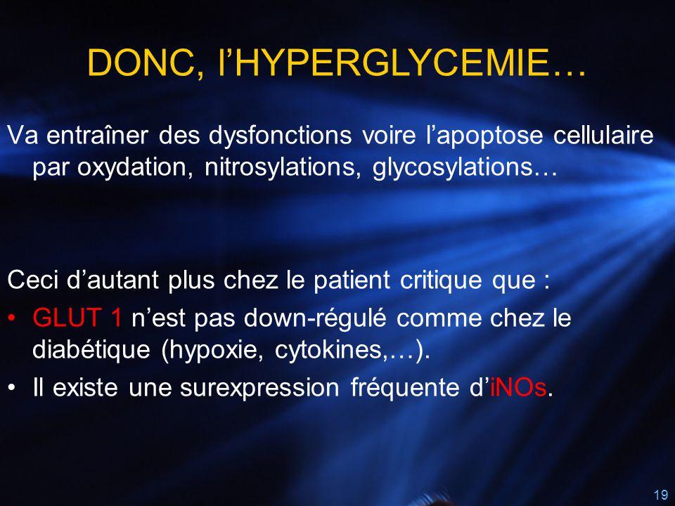 19 Va entraîner des dysfonctions voire l'apoptose cellulaire par oxydation, nitrosylations, glycosylations… Ceci d'autant plus chez le patient critiqu