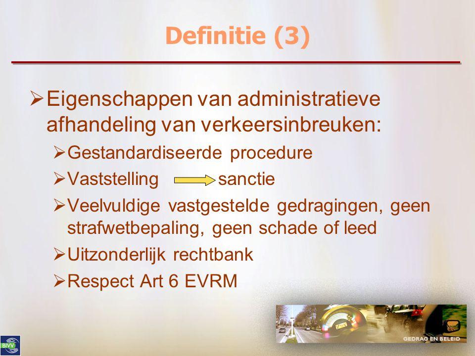 Definitie (3)  Eigenschappen van administratieve afhandeling van verkeersinbreuken:  Gestandardiseerde procedure  Vaststelling sanctie  Veelvuldige vastgestelde gedragingen, geen strafwetbepaling, geen schade of leed  Uitzonderlijk rechtbank  Respect Art 6 EVRM