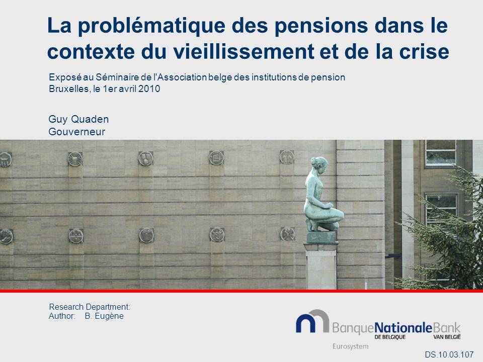 La problématique des pensions dans le contexte du vieillissement et de la crise Guy Quaden Gouverneur Exposé au Séminaire de l Association belge des institutions de pension Bruxelles, le 1er avril 2010 Research Department: Author:B.