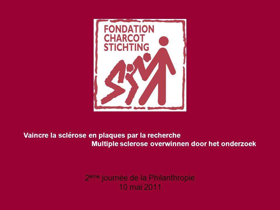2 ème journée de la Philanthropie 10 mai 2011 Vaincre la sclérose en plaques par la recherche Multiple sclerose overwinnen door het onderzoek