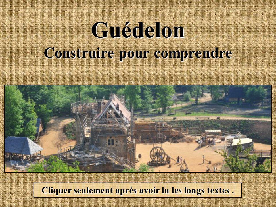 Guédelon Construire pour comprendre Cliquer seulement après avoir lu les longs textes.