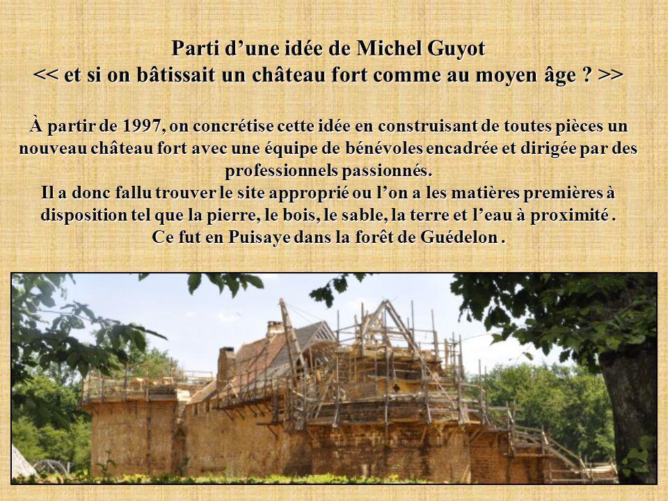 Parti d'une idée de Michel Guyot > > À partir de 1997, on concrétise cette idée en construisant de toutes pièces un nouveau château fort avec une équipe de bénévoles encadrée et dirigée par des professionnels passionnés.