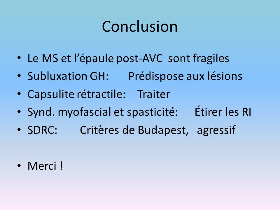 Conclusion Le MS et l'épaule post-AVC sont fragiles Subluxation GH: Prédispose aux lésions Capsulite rétractile: Traiter Synd. myofascial et spasticit