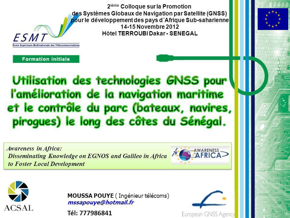 MOUSSA POUYE ( Ingénieur télécoms) mssapouye@hotmail.fr 2 ième Colloque sur la Promotion des Systèmes Globaux de Navigation par Satellite (GNSS) pour
