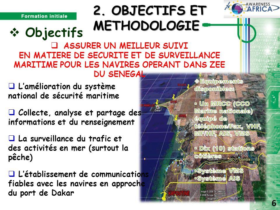  Méthodologie  Activités:  Stage à la DPSP ( Direction de la Protection et de la Surveillance des Pêches)  Identification des solutions de navigation maritime existants  Analyse et identification des meilleures solutions  Bilan de l'environnement et des technologies maritimes du Sénégal  Documentation sur le GNSS 2.