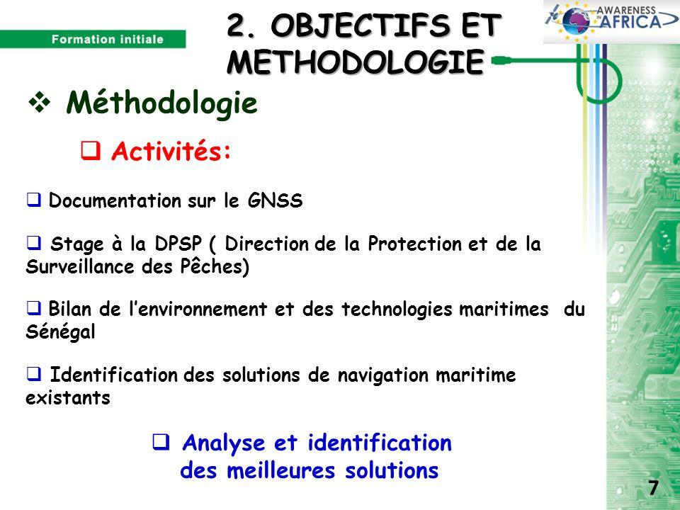  Méthodologie  Activités:  Stage à la DPSP ( Direction de la Protection et de la Surveillance des Pêches)  Identification des solutions de navigat
