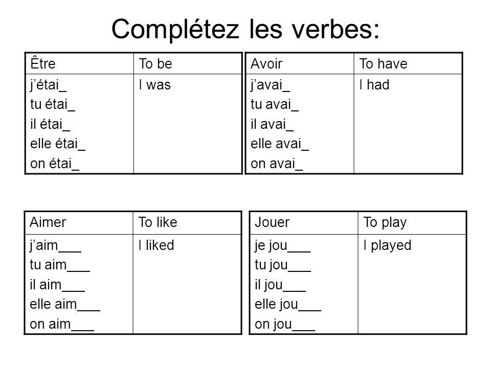 Complétez les verbes: ÊtreTo be j'étai_ tu étai_ il étai_ elle étai_ on étai_ I was AvoirTo have j'avai_ tu avai_ il avai_ elle avai_ on avai_ I had A