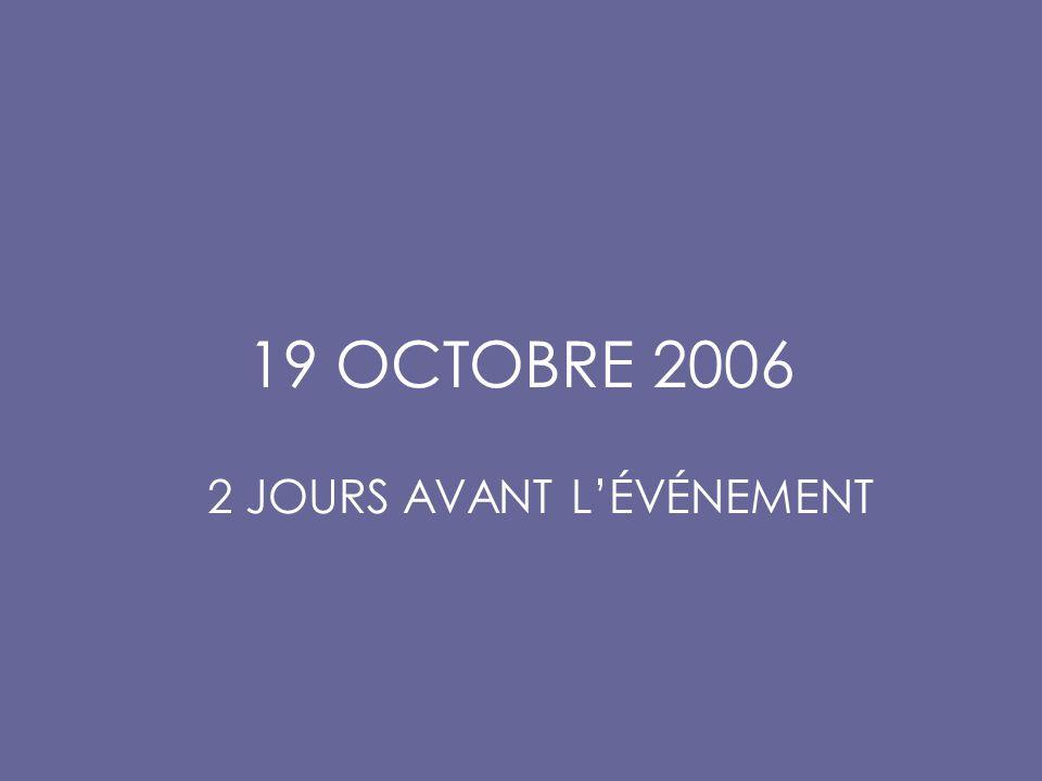 19 OCTOBRE 2006 2 JOURS AVANT L'ÉVÉNEMENT