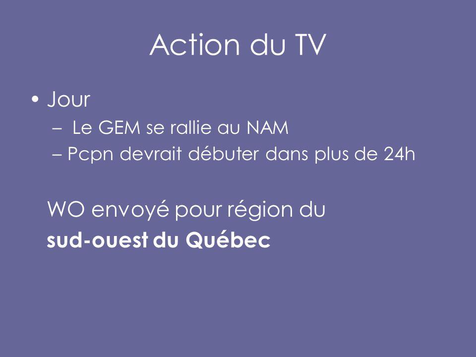 Action du TV Jour – Le GEM se rallie au NAM –Pcpn devrait débuter dans plus de 24h WO envoyé pour région du sud-ouest du Québec