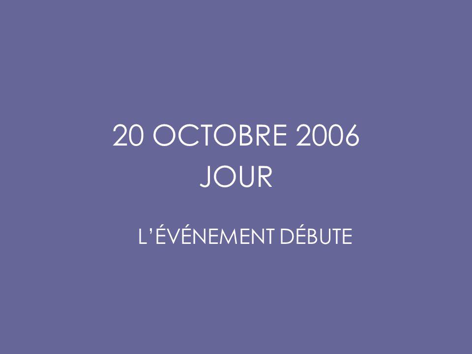 20 OCTOBRE 2006 JOUR L'ÉVÉNEMENT DÉBUTE